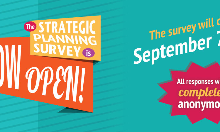 NOW OPEN: The Strategic Planning Survey!