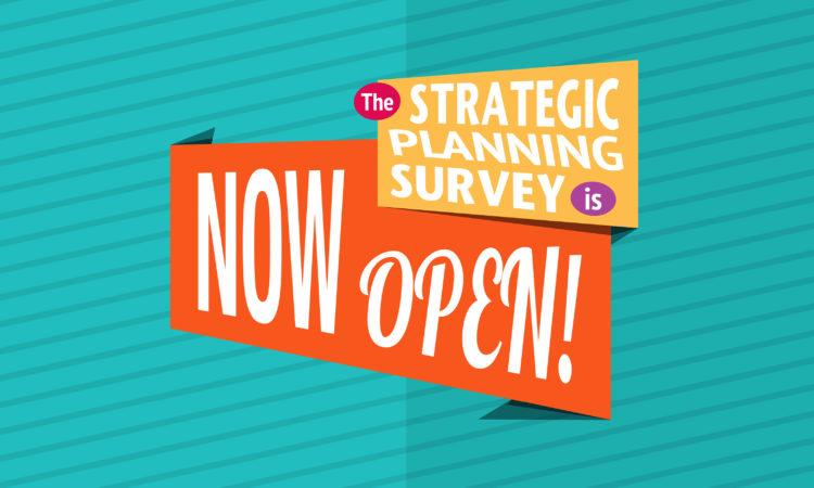 NOW OPEN: The Strategic Planning Survey
